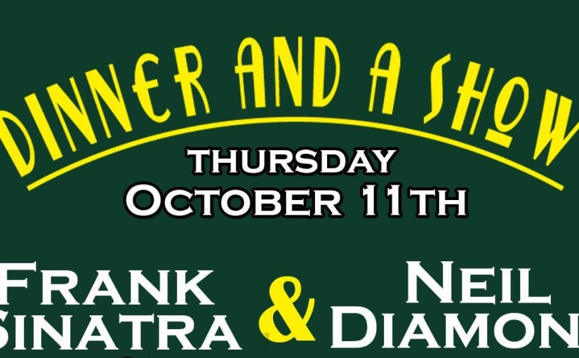 Sinatra & Diamond Dinner Show… October 11th, 2018 5 pm & 7:30 pm