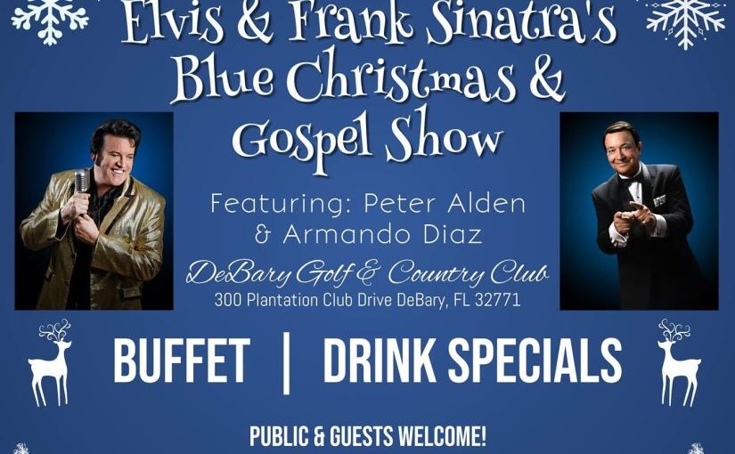 Elvis and Frank Sinatra's Blue Christmas & Gospel Show… December 21,2018